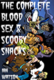 The Complete Blood Sex & Scooby Snacks