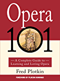 Opera 101: A Complete Guide to Learning and Loving Opera (English Edition)