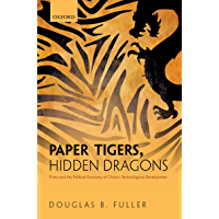 Paper Tigers, Hidden Dragons: Firms and the Political Economy of China's Technological Development