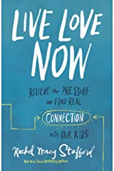 Live Love Now: Relieve the Pressure and Find Real Connection with Our Kids Kindle Edition