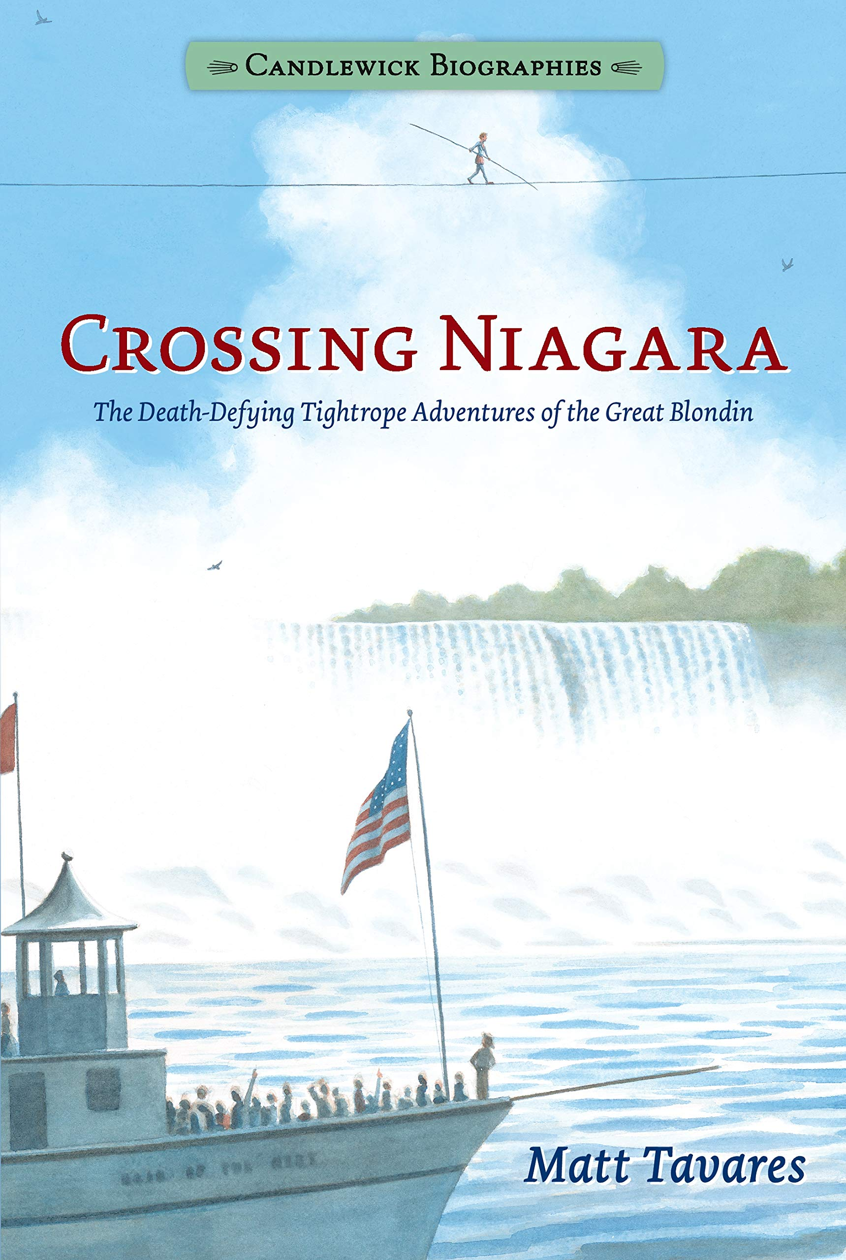 Crossing Niagara: Candlewick Biographies: The Death-Defying Tightrope Adventures of the Great Blondin pdf epub