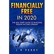 Financially Free In 2020: The Self Start Guide To Building Passive Income Streams | Cash Flow Ideas | Work From Home | Earn More For Less Time