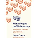 Winnebagos on Wednesdays: How Visionary Leadership Can Transform Higher Education (The William G. Bowen Series Book 108)