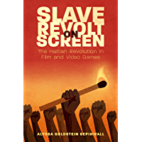 Slave Revolt on Screen: The Haitian Revolution in Film and Video Games (Caribbean Studies Series) (English Edition)