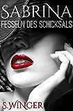 Sabrina - Fesseln des Schicksals: BDSM - Romance