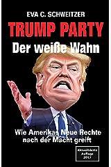 Trump Party: Der weisse Wahn. Wie Amerikas Neue Rechte nach der Macht greift (German Edition) Kindle Edition