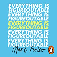 Everything is Figureoutable: How One Simple Belief Can Help Us Overcome Any Obstacle and Create Unstoppable Success