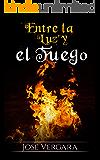 Entre la Luz y el Fuego (Spanish Edition)