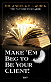 Make 'Em Beg to Be Your Client: The Nonfiction Authors' Guide to Selling, Serving and Funding a Movement