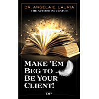 Make 'Em Beg to Be Your Client: The Nonfiction Authors' Guide to Selling, Serving and Funding a Movement (English…