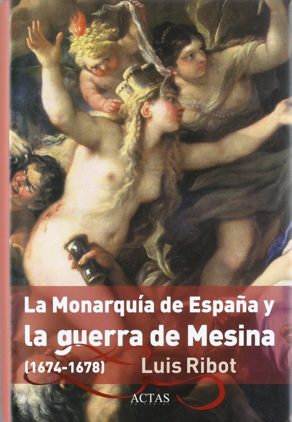 La monarquia de España y la Guerra de Mesina 1674-1678: Amazon.es: Ribot García, Luis Antonio: Libros