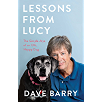 Lessons From Lucy: The Simple Joys of an Old, Happy Dog (English Edition)