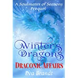 Winter's Dragons. Draconic Affairs: A Soulmates of Seasons Prequel