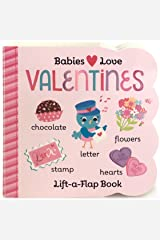 Babies Love Valentines (Children's Board Book Gifts for Valentine's Day; for Babies and Toddlers Ages 0-4) (Chunky Lift-A-Flap Board Book) Board book