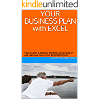 YOUR BUSINESS PLAN with EXCEL: How to plan a startup, develop a business, in less than two hours con BUSINESSPLUS! (English Edition)