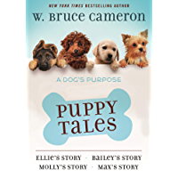A Dog's Purpose Puppy Tales Collection: Ellie's Story, Bailey's Story, Molly's Story, Max's Story