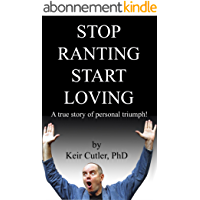Stop Ranting Start Loving: A true story of personal triumph! (English Edition)