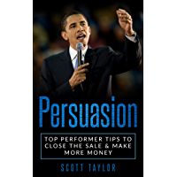 Persuasion techniques: Persuasion Selling: Top Performer Tips to Close the Sale & Make More Money (English Edition)