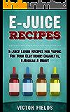 E-Juice Recipes 2nd Edition: E-Juice Liquid Recipes For Vaping For Your Electronic Cigarette, E-Hookah & More! (Electronic Cigarettes, Vaping, Vaping Pen, ... E-Liquid, Alternative, Juice, G-Pen)