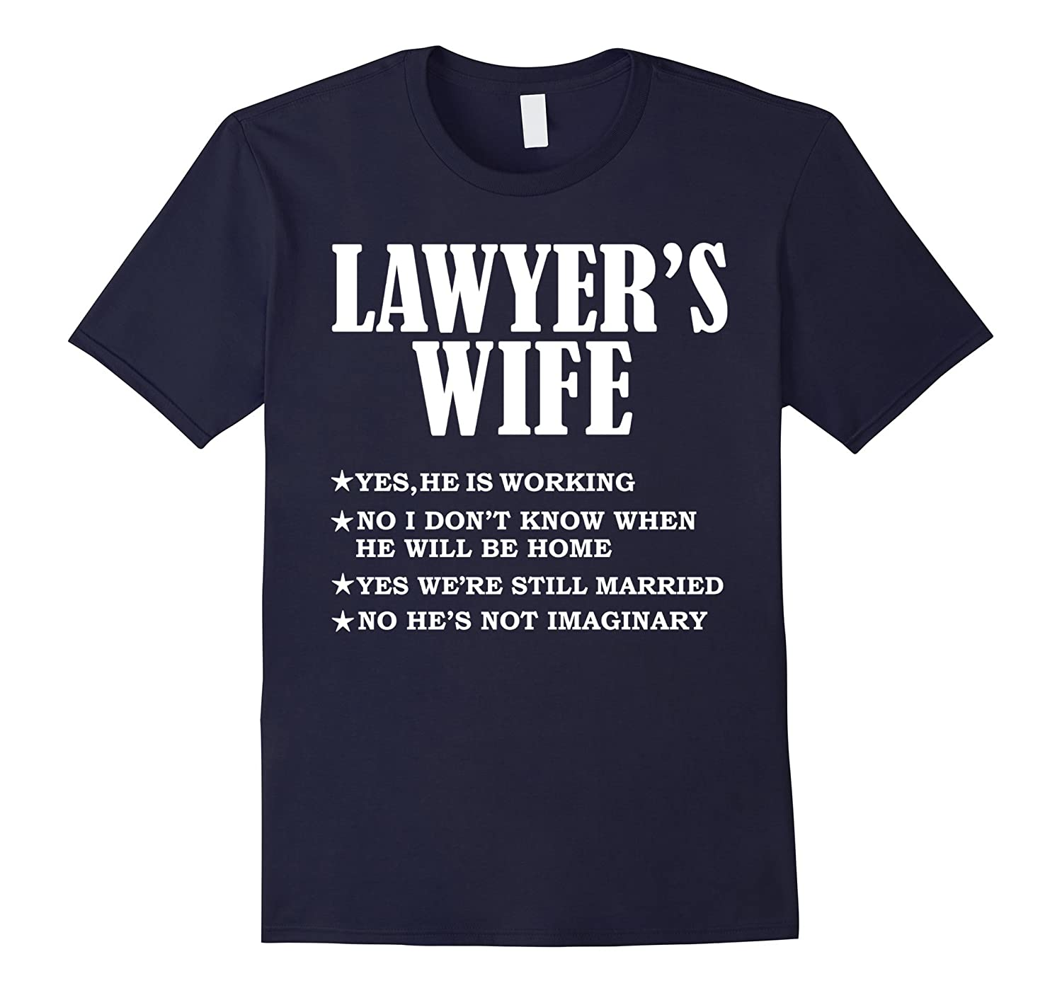 Lawyer's Wife Yes He's Working & Not Imaginary T-shirt-Art