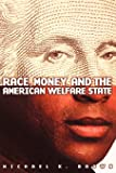 Race, Money, and the American Welfare State