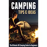 Camping Tips & Ideas: The Ultimate 101 Camping Guide for Beginners
