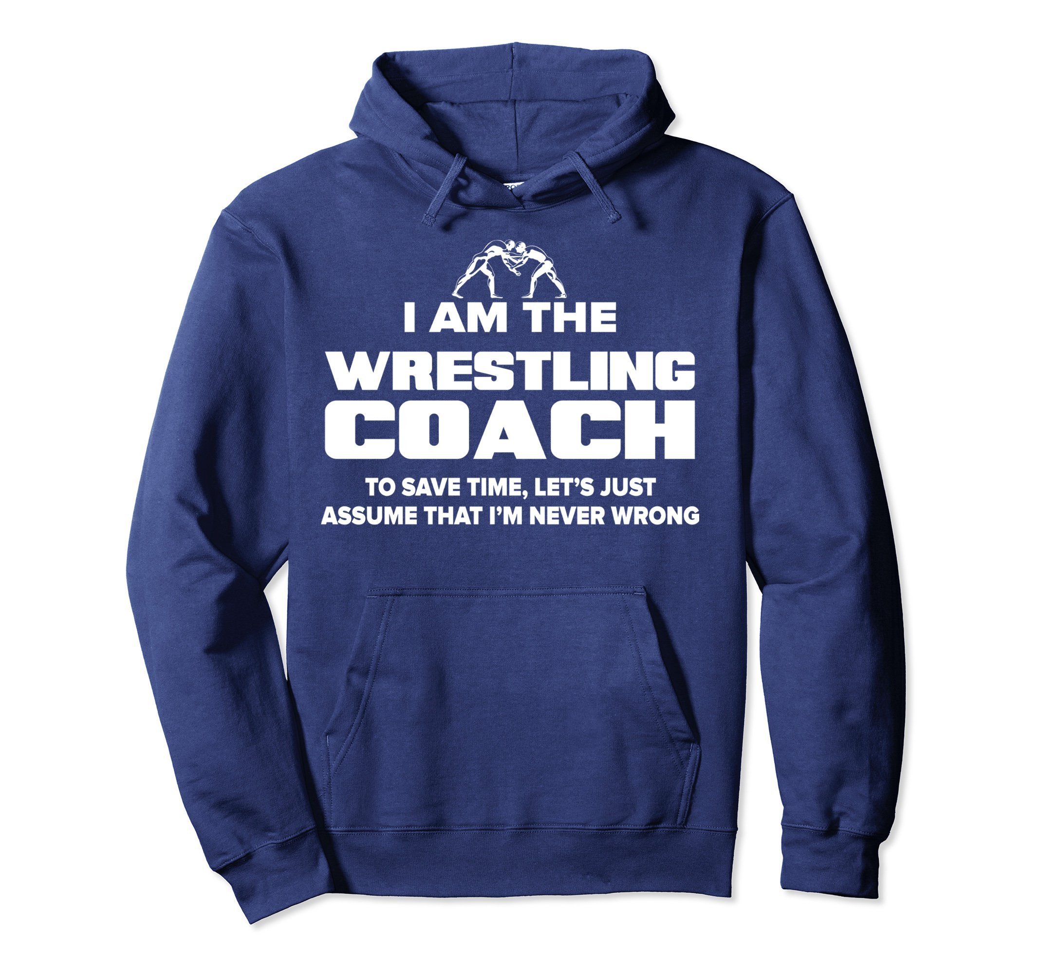 Unisex Wrestling Coach Pullover Hoodie - I'm Never Wrong! 2XL Navy