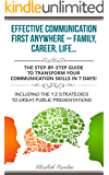 Effective Communication First Anywhere – Family, Career, Life…: The Step-By-Step Guide To Transform Your Communication Skills In 7 Days!   Including The 12 Strategies To Great Public Presentations