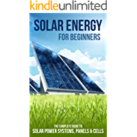 Solar Energy for Beginners: The Complete Guide to Solar Power Systems, Panels & Cells (English Edition)