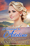 A Husband for Adeline: Historical Western Romance (Golden City Brides Book 3)