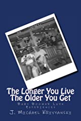The Longer You Live The Older You Get: Baby Boomer Life Experiences Kindle Edition