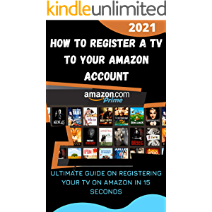How to Register a TV to Your Amazon Account: 2021 Ultimate Guide On Registering Your TV On Amazon in 15 Seconds