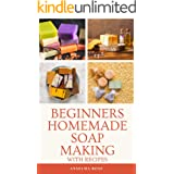 Beginners Homemade Soap Making With Recipes: Learn How To Make Easy And Healthy Soaps At Home The Easy Way