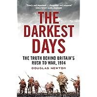 Darkest Days: The Truth Behind Britain's Rush to War, 1914