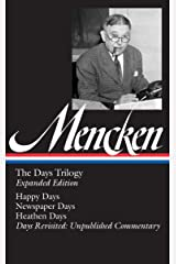H. L. Mencken: The Days Trilogy, Expanded Edition (LOA #257): Happy Days / Newspaper Days / Heathen Days / Days Revisited: Unpublished  Commentary (Library of America H. L. Mencken Edition)