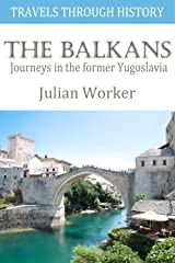 Travels through History - The Balkans: Journeys in the former Yugoslavia Kindle Edition