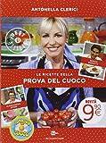 Le ricette della Prova del cuoco. Ediz. illustrata