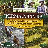 Permacultura. Come progettare e realizzare modi di vivere sostenibili e integrati con la natura