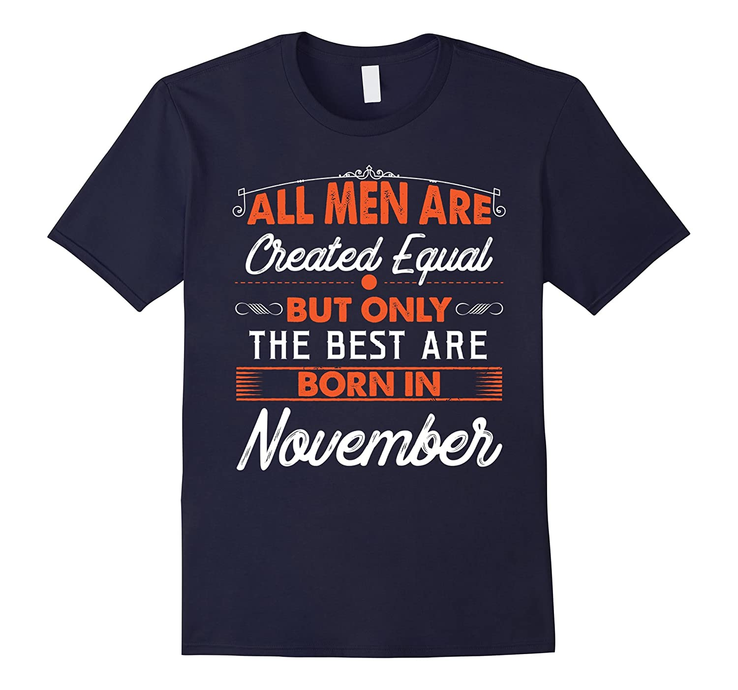 All Men Are Created Equal But The Best Are Born In November-T-Shirt