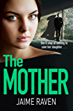 The Mother: A shocking thriller about every mother's worst fear…