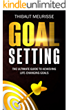 Goal Setting: The Ultimate Guide To Achieving Life-Changing Goals (Free Workbook Included)