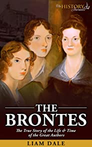 The Brontes: The True Story of the Life & Time of the Great Authors (Great Author Biographies) (English Edition)