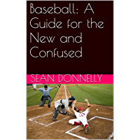 Baseball: A Guide for the New and Confused