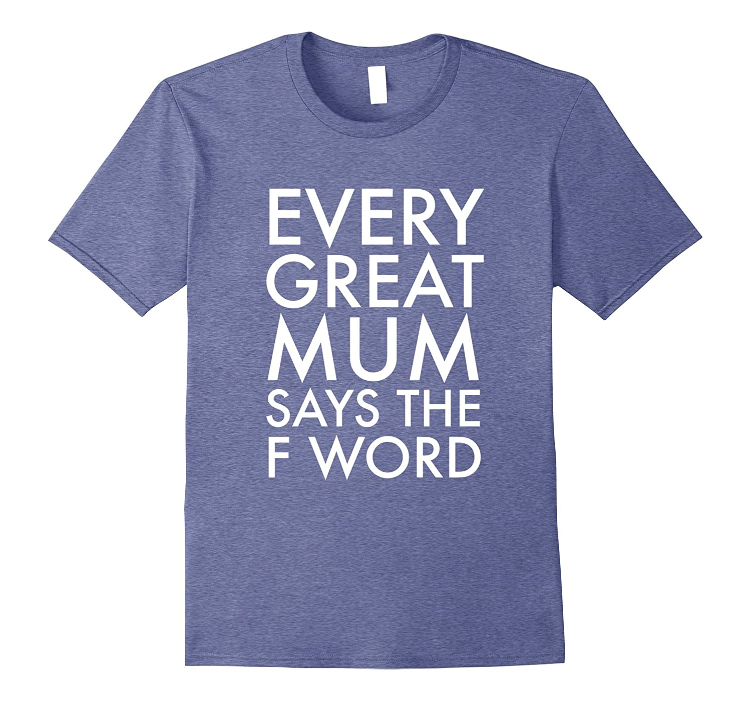 Every Great Mum Says The F Word Funny British Shirt For Mums-TH
