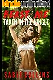Beast Me: Taken In The Jungle (Monster Erotica)
