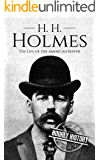 H. H. Holmes: The Life of the American Ripper (True Crime Book 3)