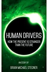 Human Drivers: How the Present is Stranger than the Future Kindle Edition
