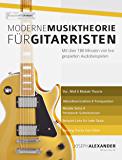 Moderne Musiktheorie für Gitarristen: Mit über 180 Minuten von live gespielten Audiobeispielen