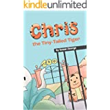 Chris, the Tiny-Tailed Tiger: Inspired by my Husband's Second Grade Story—The Tiger That Was Lost