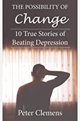 The Possibility of Change: 10 True Stories of Beating Depression Kindle Edition